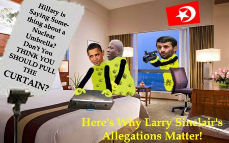 Ahmadinejad - One of Many Reasons Why Larry Sinclair's Allegations Matter!
